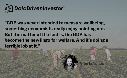 GDP was never intended to measure wellbeing, something economists really enjoy pointing out. But the matter of the fact is, the GDP has become the new lingo for welfare. And it's doing a terrible job at it.